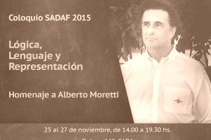 Coloquio SADAF 2015: Lógica, lenguaje y representación: homenaje a Alberto Moretti